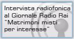 """Intervista radiofonica al Giornale Radio Rai """"Matrimoni misti per interesse"""""""