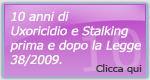 10 anni di Uxoricidio e Stalking Prima e dopo la Legge 38/2009.